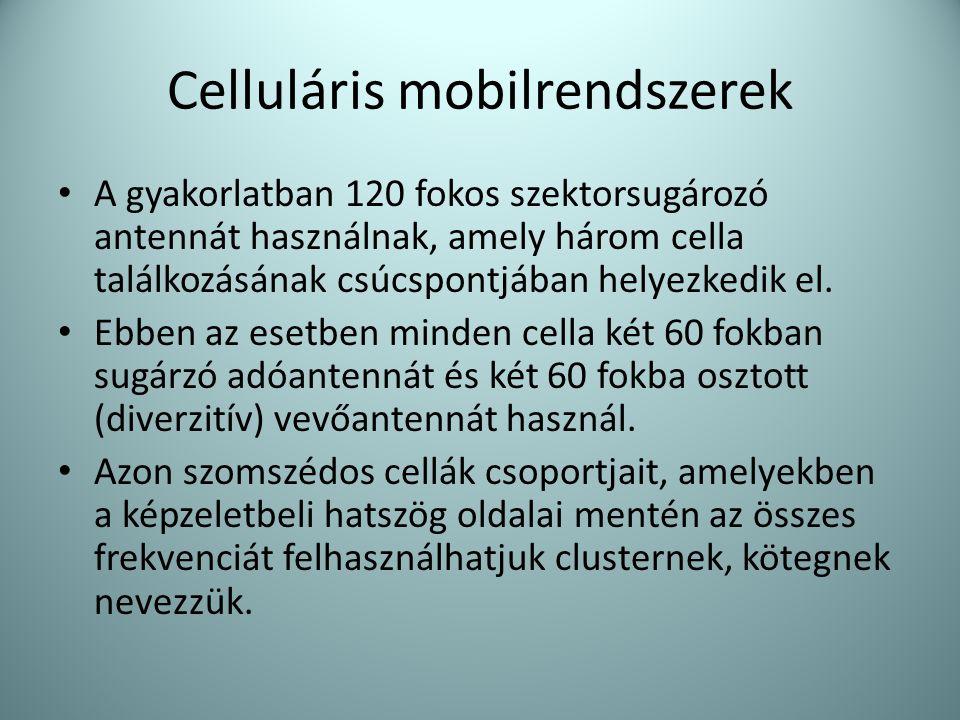 Celluláris mobilrendszerek • A gyakorlatban 120 fokos szektorsugározó antennát használnak, amely három cella találkozásának csúcspontjában helyezkedik