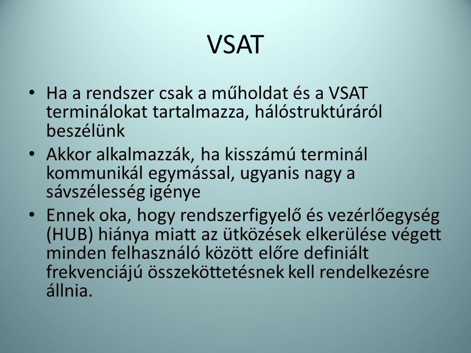 VSAT • Ha a rendszer csak a műholdat és a VSAT terminálokat tartalmazza, hálóstruktúráról beszélünk • Akkor alkalmazzák, ha kisszámú terminál kommunik