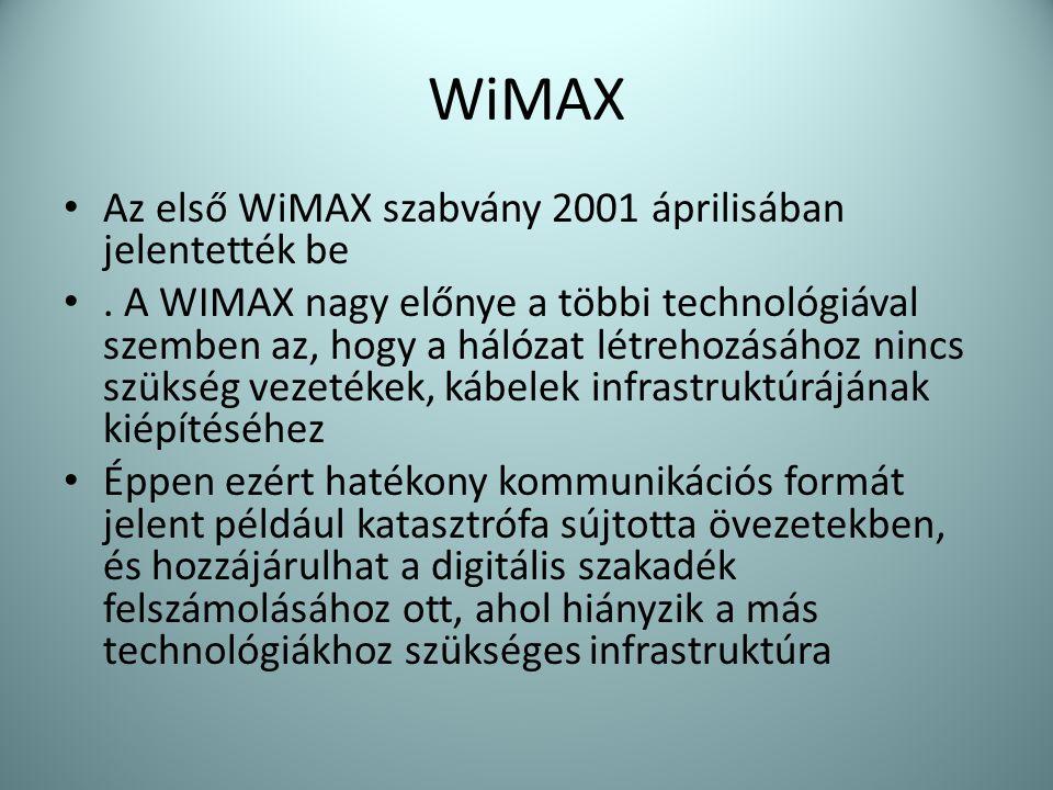 WiMAX • Az első WiMAX szabvány 2001 áprilisában jelentették be •. A WIMAX nagy előnye a többi technológiával szemben az, hogy a hálózat létrehozásához