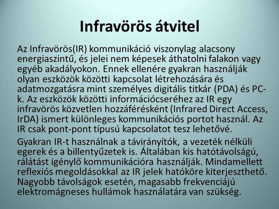 Infravörös átvitel Az Infravörös(IR) kommunikáció viszonylag alacsony energiaszintű, és jelei nem képesek áthatolni falakon vagy egyéb akadályokon. En