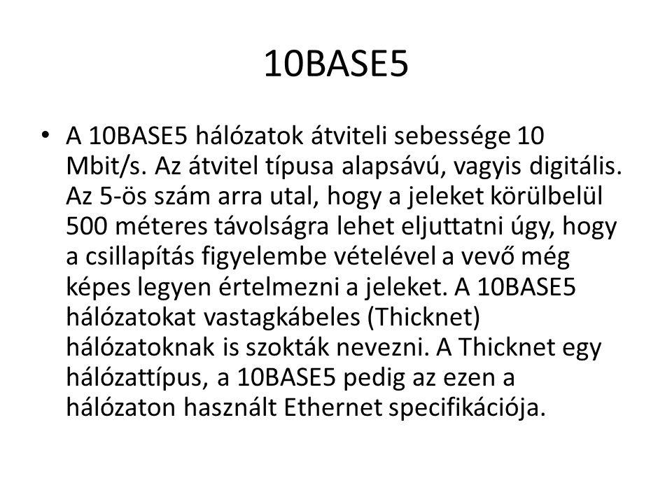 10BASE5 • A 10BASE5 hálózatok átviteli sebessége 10 Mbit/s. Az átvitel típusa alapsávú, vagyis digitális. Az 5-ös szám arra utal, hogy a jeleket körül