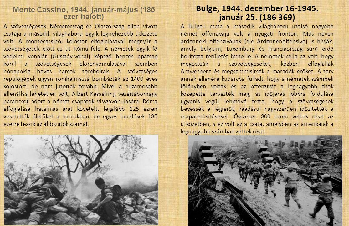 Monte Cassino, 1944. január-május (185 ezer halott) Bulge, 1944. december 16-1945. január 25. (186 369) A szövetségesek Németország és Olaszország ell