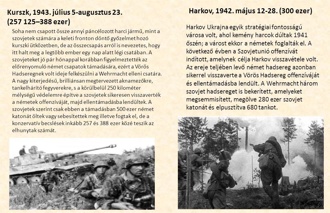 Kurszk, 1943. július 5-augusztus 23. (257 125–388 ezer) Harkov, 1942. május 12-28. (300 ezer) Soha nem csapott össze annyi páncélozott harci jármű, mi