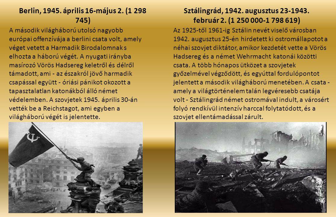 Berlin, 1945. április 16-május 2. (1 298 745) Sztálingrád, 1942. augusztus 23-1943. február 2. (1 250 000-1 798 619) A második világháború utolsó nagy