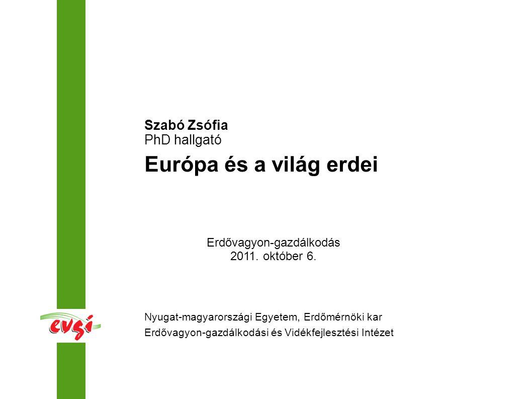 Nyugat-magyarországi Egyetem, Erdőmérnöki kar Erdővagyon-gazdálkodási és Vidékfejlesztési Intézet Szabó Zsófia PhD hallgató Európa és a világ erdei Erdővagyon-gazdálkodás 2011.