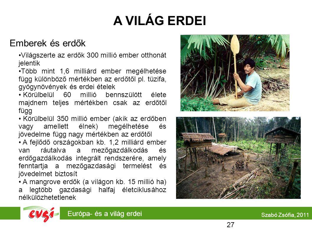Európa- és a világ erdei A VILÁG ERDEI Emberek és erdők Szabó Zsófia, 2011 •Világszerte az erdők 300 millió ember otthonát jelentik •Több mint 1,6 milliárd ember megélhetése függ különböző mértékben az erdőtől pl.