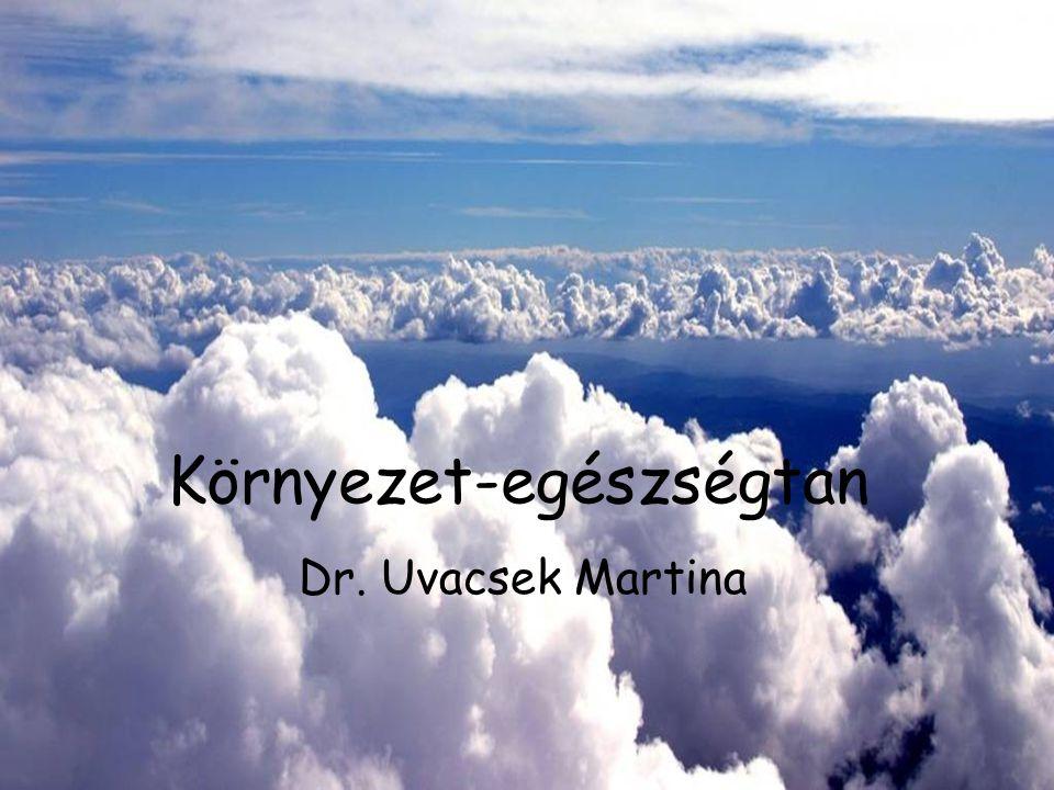 Környezet-egészségtan Dr. Uvacsek Martina