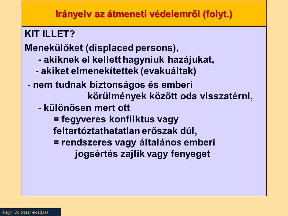 Nagy Boldizsár előadása Irányelv az átmeneti védelemről (folyt.) KIT ILLET? Menekülőket (displaced persons), - akiknek el kellett hagyniuk hazájukat,
