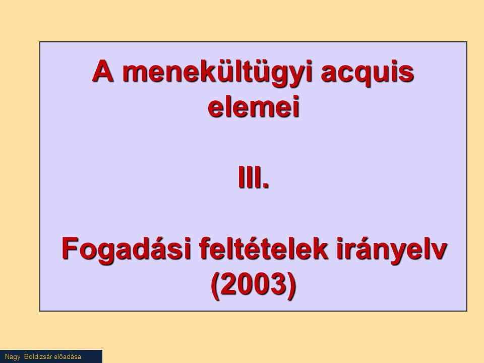 Nagy Boldizsár előadása A menekültügyi acquis elemei III. Fogadási feltételek irányelv (2003)