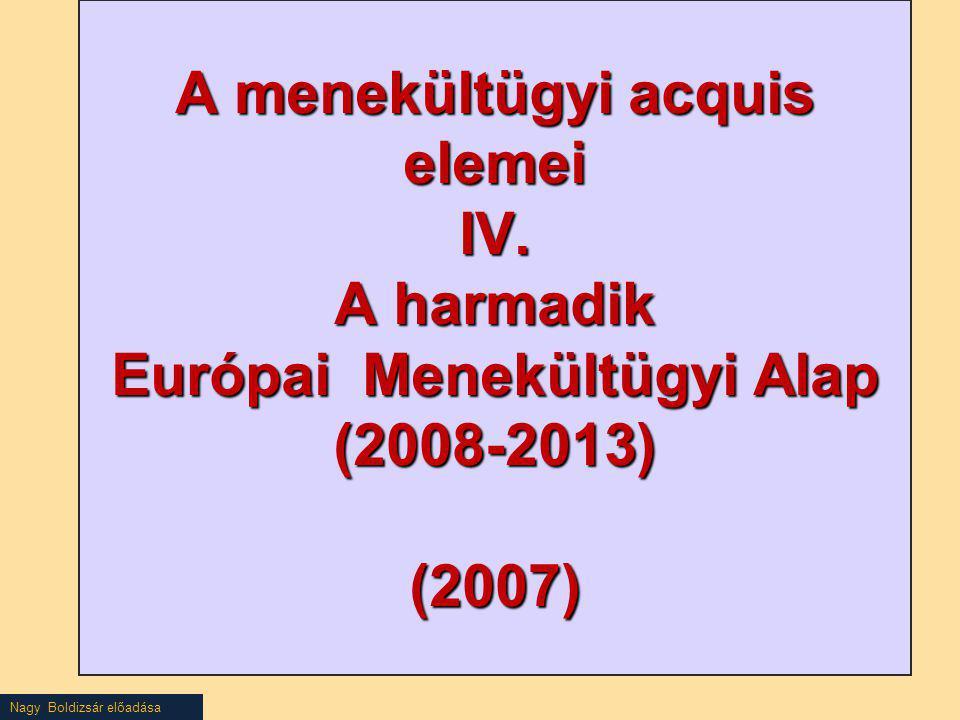 Nagy Boldizsár előadása A menekültügyi acquis elemei IV. A harmadik Európai Menekültügyi Alap (2008-2013) (2007)