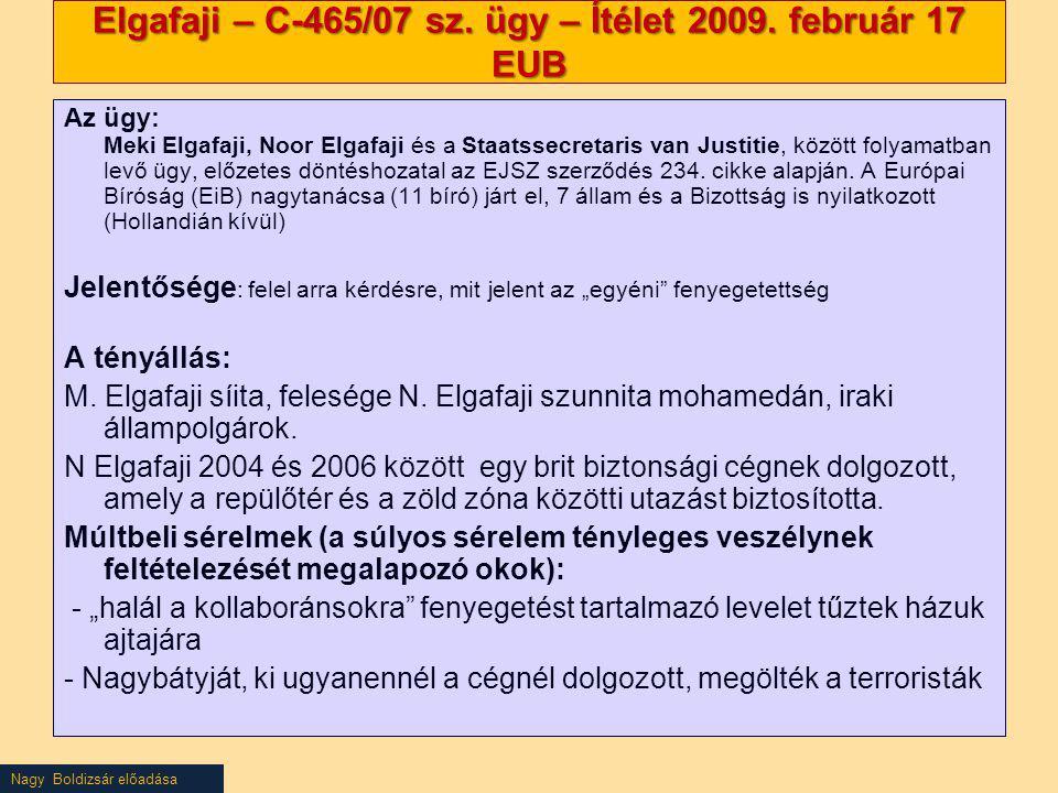 Nagy Boldizsár előadása Elgafaji – C-465/07 sz. ügy – Ítélet 2009. február 17 EUB Az ügy: Meki Elgafaji, Noor Elgafaji és a Staatssecretaris van Justi