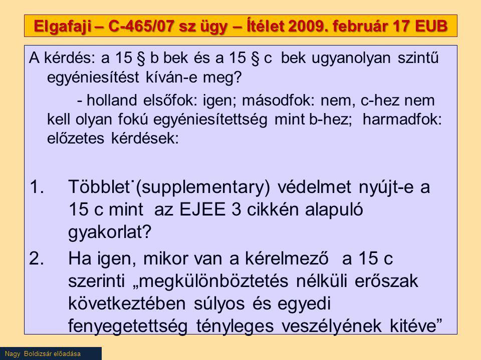 Nagy Boldizsár előadása Elgafaji – C-465/07 sz ügy – Ítélet 2009. február 17 EUB A kérdés: a 15 § b bek és a 15 § c bek ugyanolyan szintű egyéniesítés