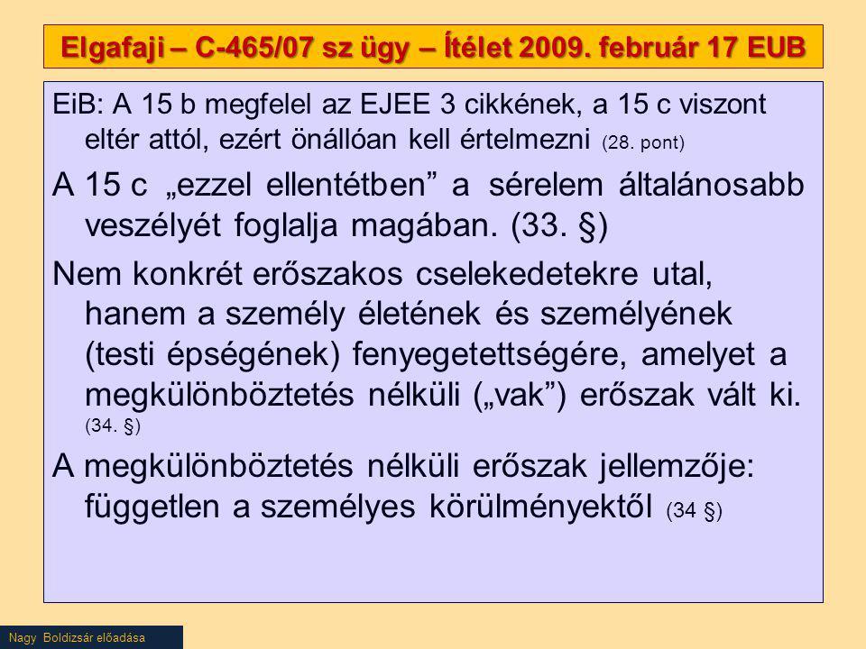Nagy Boldizsár előadása Elgafaji – C-465/07 sz ügy – Ítélet 2009. február 17 EUB EiB: A 15 b megfelel az EJEE 3 cikkének, a 15 c viszont eltér attól,