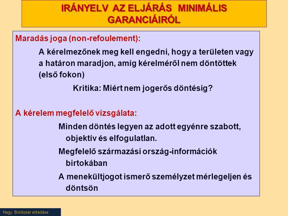 Nagy Boldizsár előadása IRÁNYELV AZ ELJÁRÁS MINIMÁLIS GARANCIÁIRÓL Maradás joga (non-refoulement): A kérelmezőnek meg kell engedni, hogy a területen v