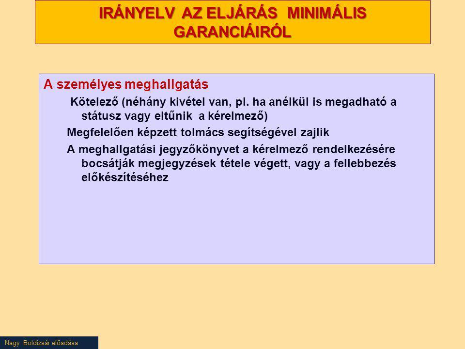 Nagy Boldizsár előadása IRÁNYELV AZ ELJÁRÁS MINIMÁLIS GARANCIÁIRÓL A személyes meghallgatás Kötelező (néhány kivétel van, pl. ha anélkül is megadható