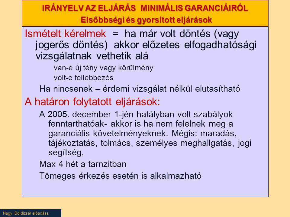 Nagy Boldizsár előadása IRÁNYELV AZ ELJÁRÁS MINIMÁLIS GARANCIÁIRÓL Elsőbbségi és gyorsított eljárások Ismételt kérelmek = ha már volt döntés (vagy jog
