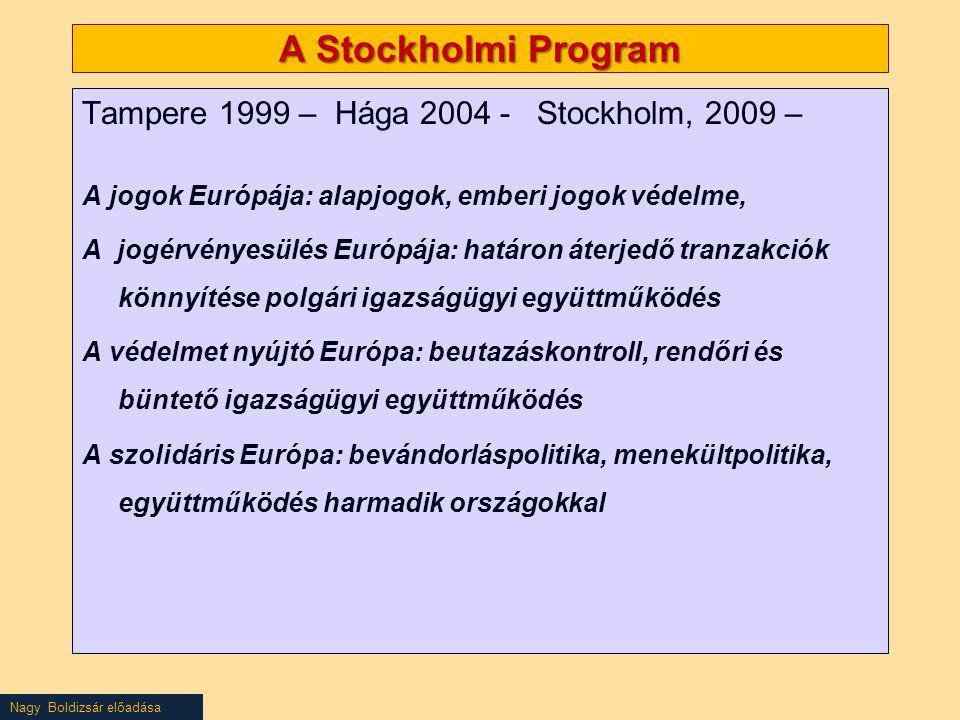 Nagy Boldizsár előadása A Stockholmi Program Tampere 1999 – Hága 2004 - Stockholm, 2009 – A jogok Európája: alapjogok, emberi jogok védelme, A jogérvé
