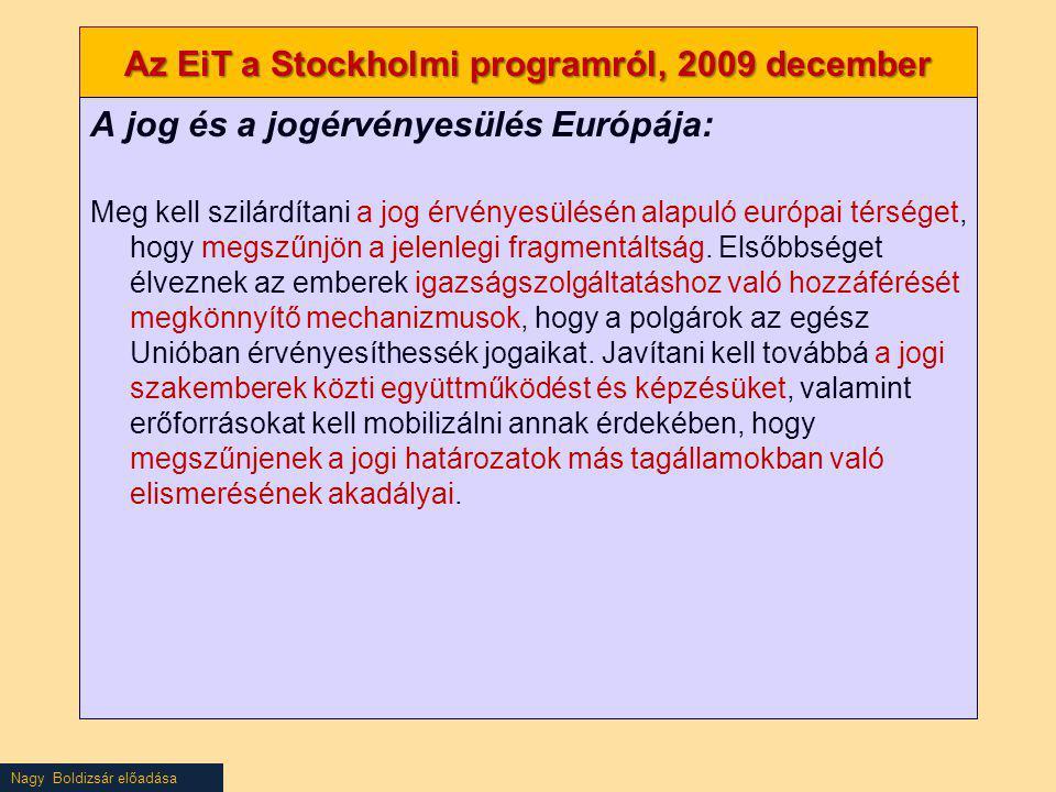 Nagy Boldizsár előadása Az EiT a Stockholmi programról, 2009 december A jog és a jogérvényesülés Európája: Meg kell szilárdítani a jog érvényesülésén