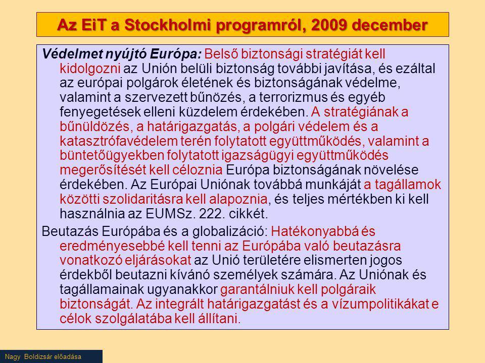 Nagy Boldizsár előadása Az EiT a Stockholmi programról, 2009 december Védelmet nyújtó Európa: Belső biztonsági stratégiát kell kidolgozni az Unión bel