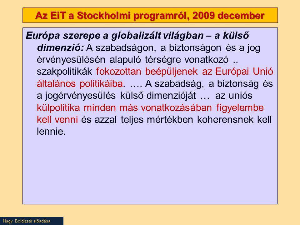 Nagy Boldizsár előadása Az EiT a Stockholmi programról, 2009 december Európa szerepe a globalizált világban – a külső dimenzió: A szabadságon, a bizto