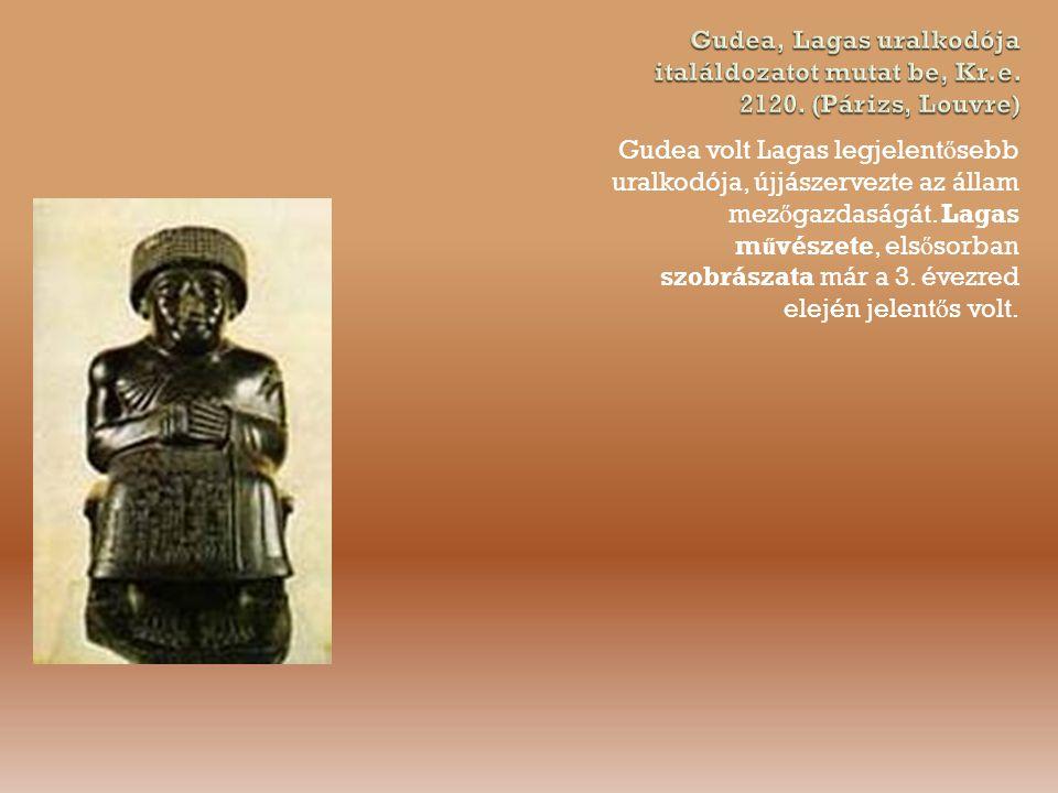 Gudea volt Lagas legjelent ő sebb uralkodója, újjászervezte az állam mez ő gazdaságát.