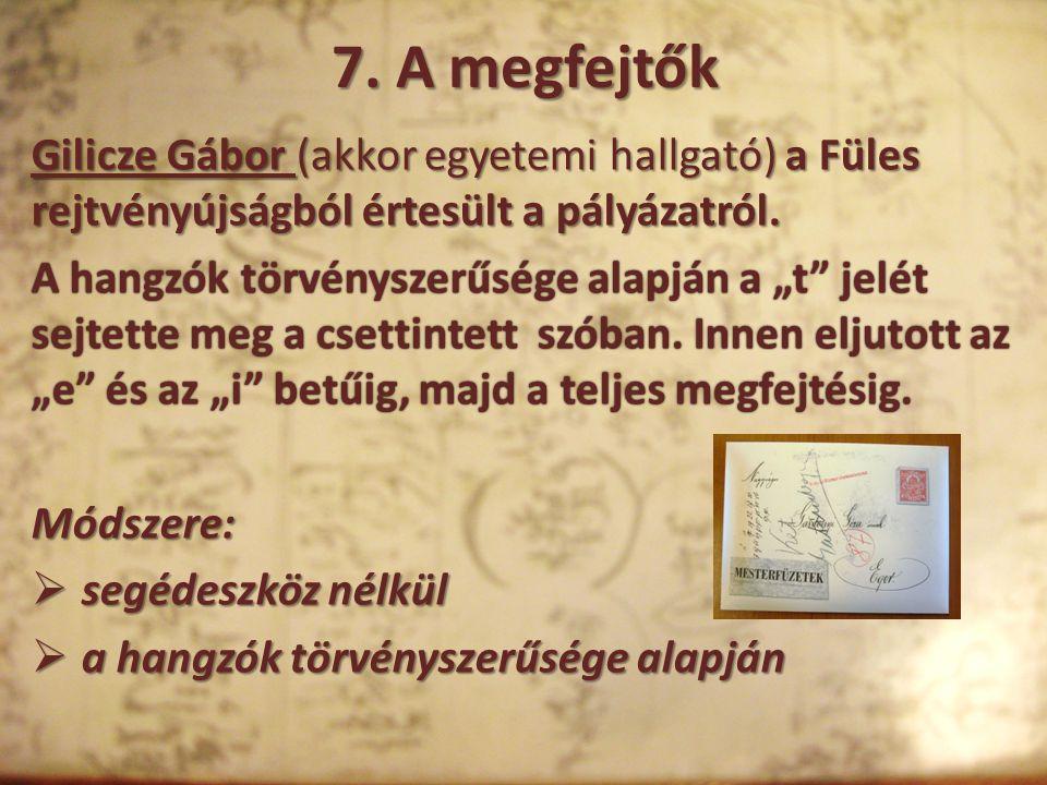 """7. A megfejtők Gilicze Gábor (akkor egyetemi hallgató) a Füles rejtvényújságból értesült a pályázatról. A hangzók törvényszerűsége alapján a """"t"""" jelét"""