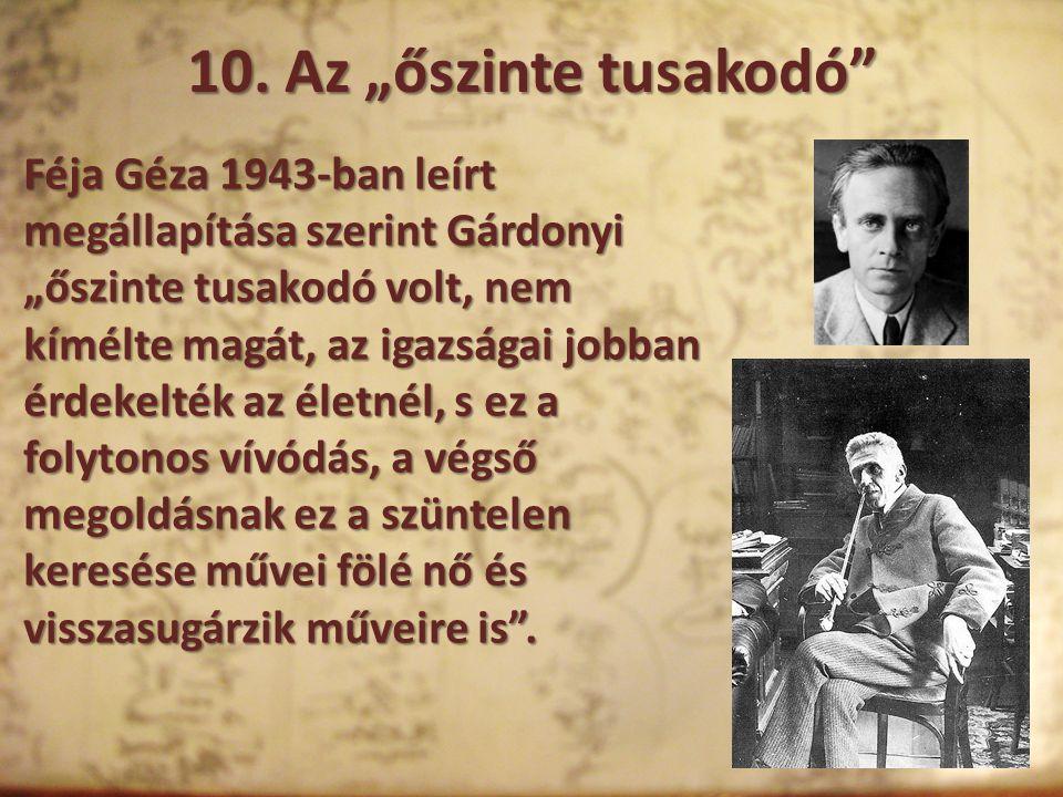 """10. Az """"őszinte tusakodó"""" Féja Géza 1943-ban leírt megállapítása szerint Gárdonyi """"őszinte tusakodó volt, nem kímélte magát, az igazságai jobban érdek"""