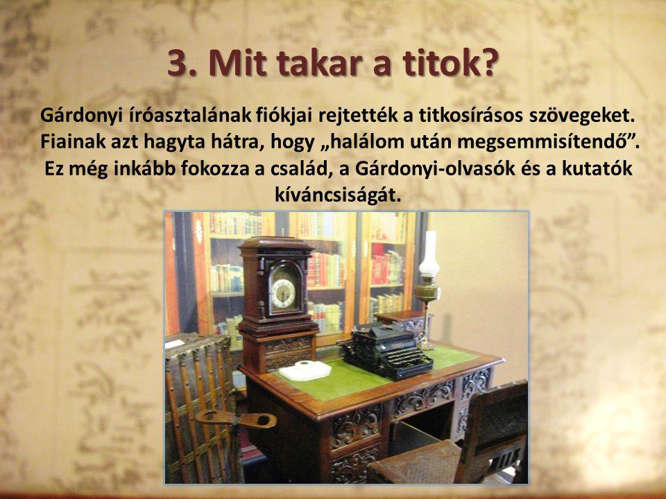 3.Mit takar a titok. Gárdonyi íróasztalának fiókjai rejtették a titkosírásos szövegeket.