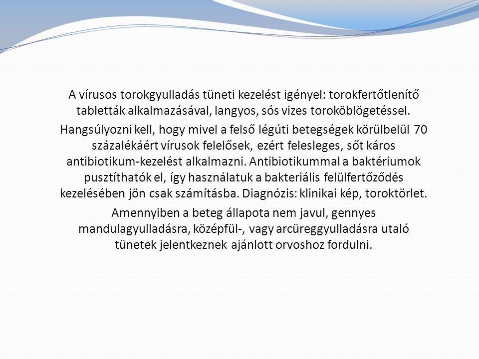 A vírusos torokgyulladás tüneti kezelést igényel: torokfertőtlenítő tabletták alkalmazásával, langyos, sós vizes toroköblögetéssel.