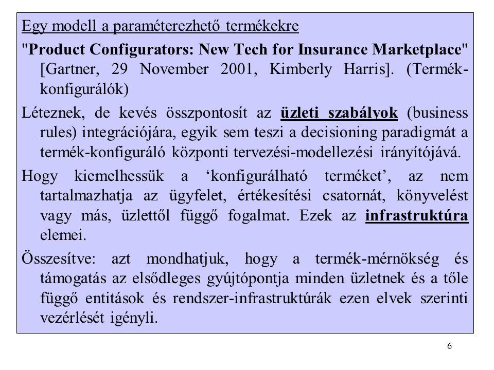 6 Egy modell a paraméterezhető termékekre Product Configurators: New Tech for Insurance Marketplace [Gartner, 29 November 2001, Kimberly Harris].
