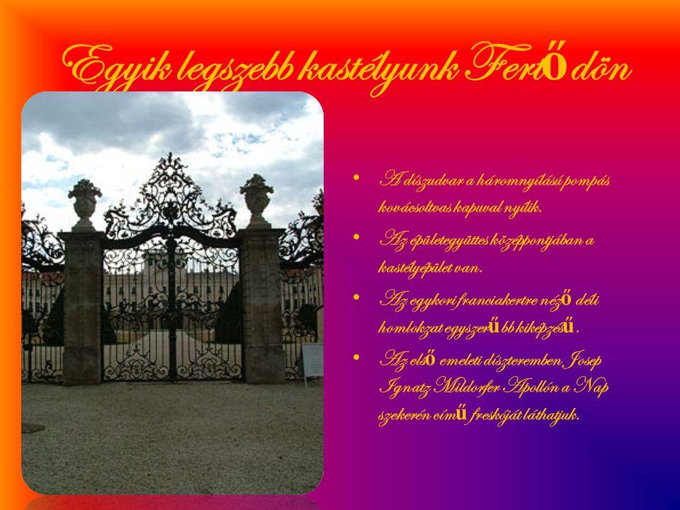 Egyik legszebb kastélyunk Fert ő dön • A díszudvar a háromnyílású pompás kovácsoltvas kapuval nyílik. • Az épületegyüttes középpontjában a kastélyépül