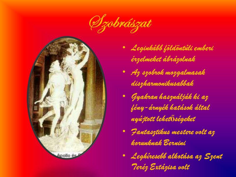 Festészet • Az térben szabadon áramló lendületes vonalvezetést kedvelik • Nagyon szeretik az fény - árnyék fest ő i ellentétét • Témái: bibliai és mitológikus jelenetek • Gazdag élénk színvilág • Híres alkotói az korunknak: Caravaggio, El Greco