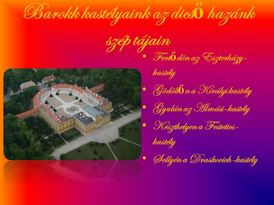 Barokk kastélyaink az dics ő hazánk szép tájain • Fert ő dön az Eszterházy- kastély • Gödöll ő n a Királyi kastély • Gyulán az Almási-kastély • Keszth