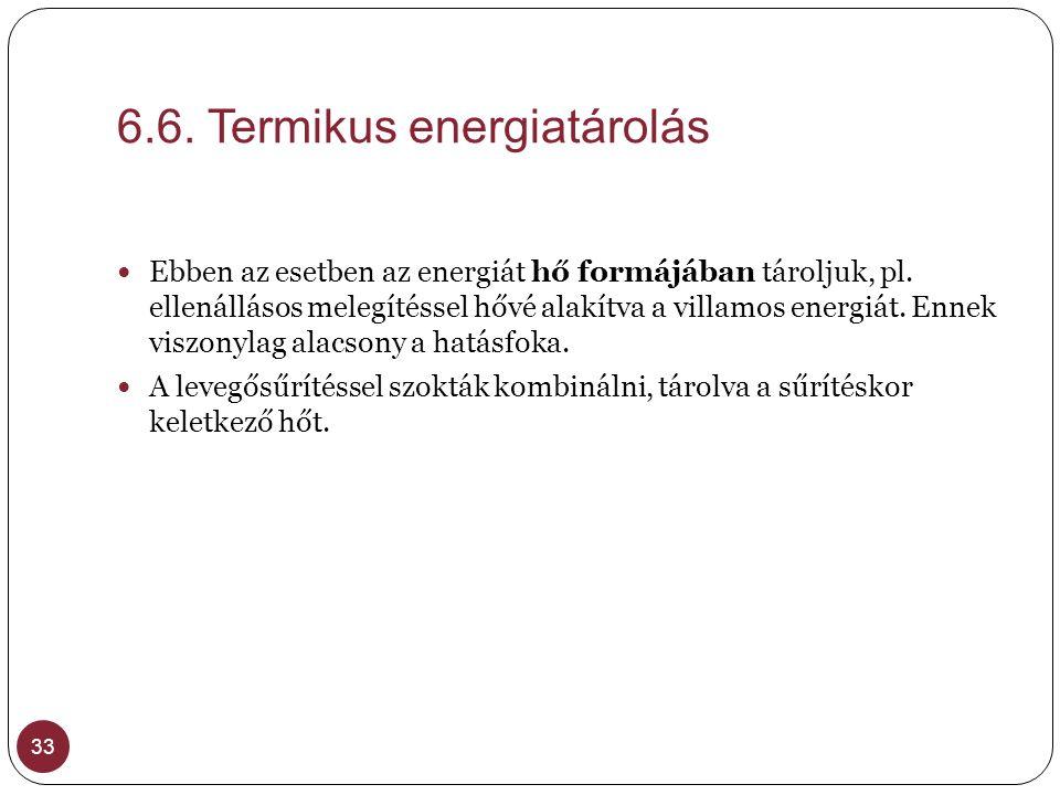 6.6. Termikus energiatárolás 33  Ebben az esetben az energiát hő formájában tároljuk, pl. ellenállásos melegítéssel hővé alakítva a villamos energiát