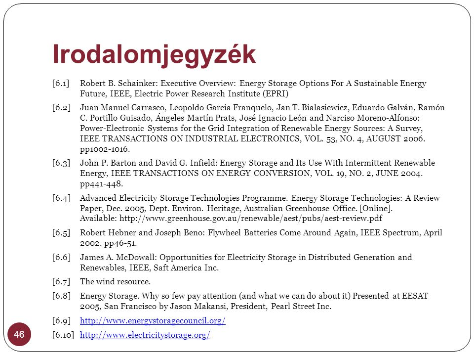 Irodalomjegyzék 46 [6.1] Robert B. Schainker: Executive Overview: Energy Storage Options For A Sustainable Energy Future, IEEE, Electric Power Researc
