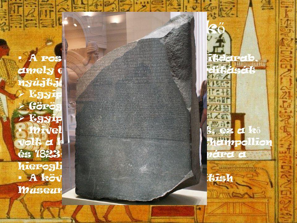 A rosette-i k ő  A rosette-i k ő egy sötét gránitdarab, amely egy ő si szöveg három fordítását nyújtja a mai kutatóknak.  Egyiptomi démotikus írás.