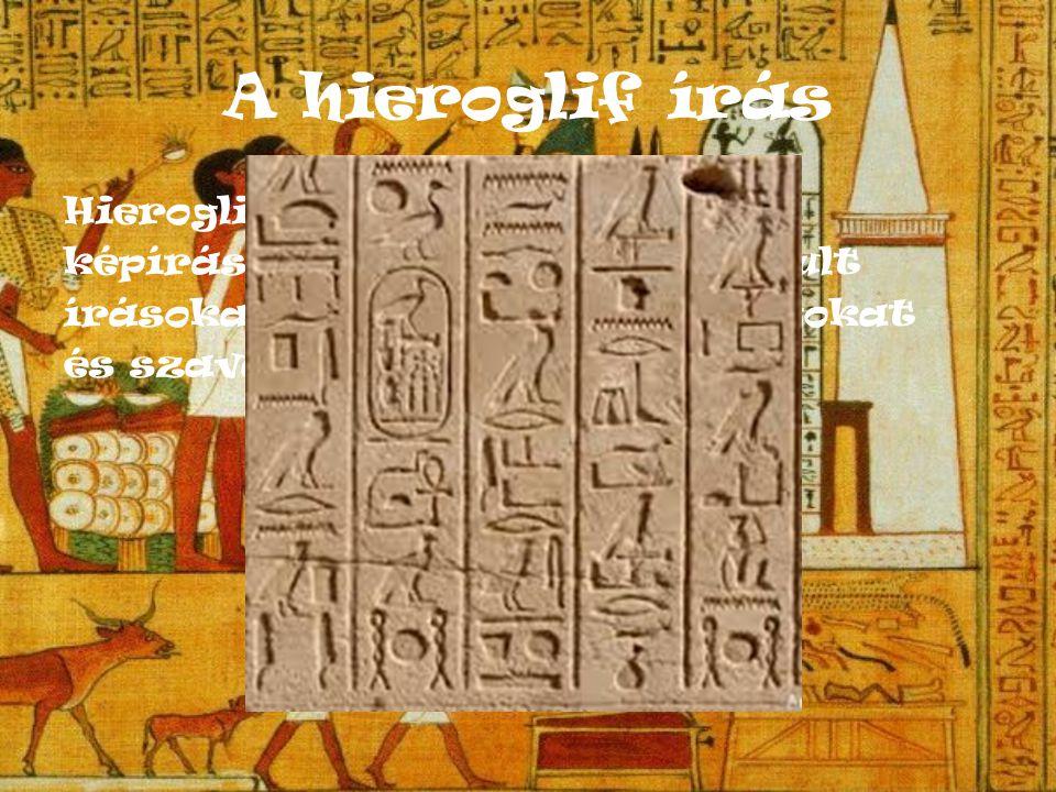 Kialakulásuk  A hieroglifa egy rajzos szimbólum, eredeti alakjában mindig konkrét tárgyat, él ő lényt jelöl.