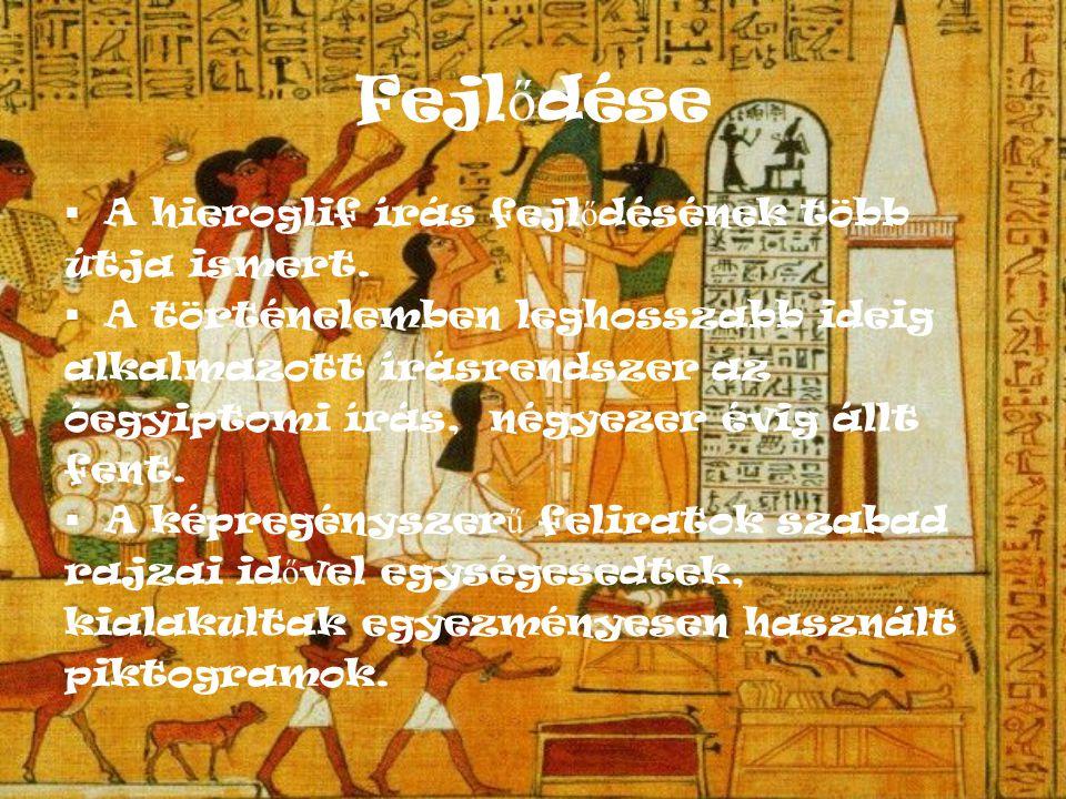 Fejl ő dése 2.0  Egyszer ű bb és papiruszon könnyebben írható jelekké változott, ez a hieratikus írás.