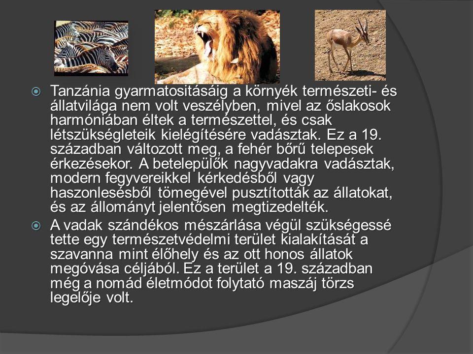 Tanzánia gyarmatositásáig a környék természeti- és állatvilága nem volt veszélyben, mivel az őslakosok harmóniában éltek a természettel, és csak lét
