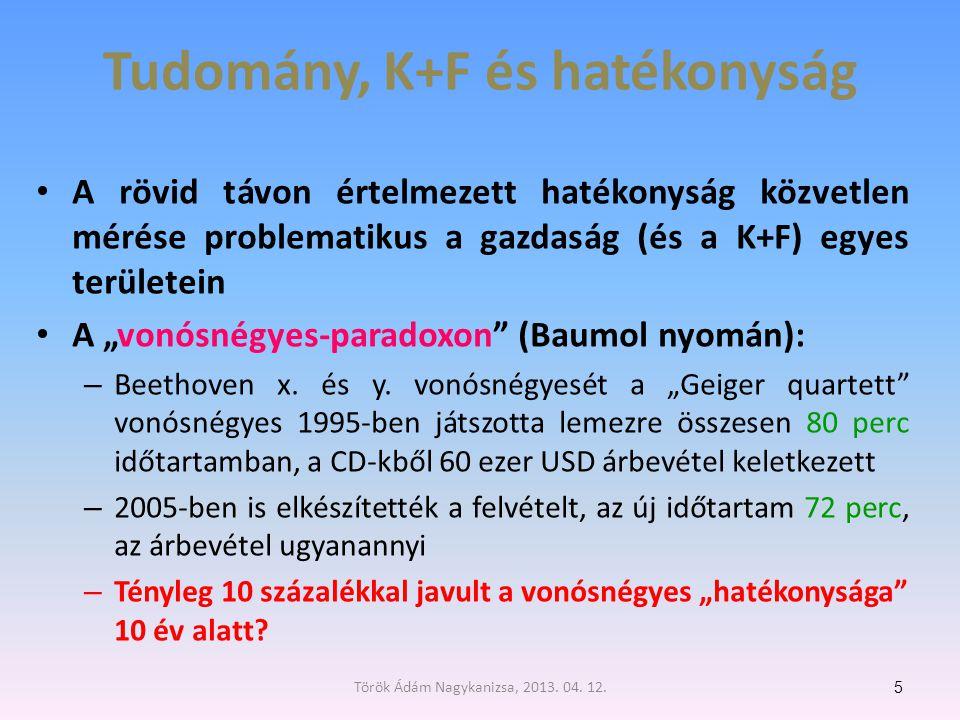 """Tudomány, K+F és hatékonyság • A rövid távon értelmezett hatékonyság közvetlen mérése problematikus a gazdaság (és a K+F) egyes területein • A """"vonósnégyes-paradoxon (Baumol nyomán): – Beethoven x."""