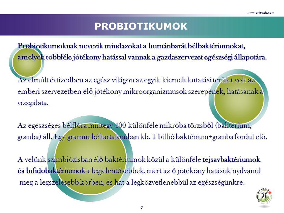 7 PROBIOTIKUMOK Probiotikumoknak nevezik mindazokat a humánbarát bélbaktériumokat, amelyek többféle jótékony hatással vannak a gazdaszervezet egészség