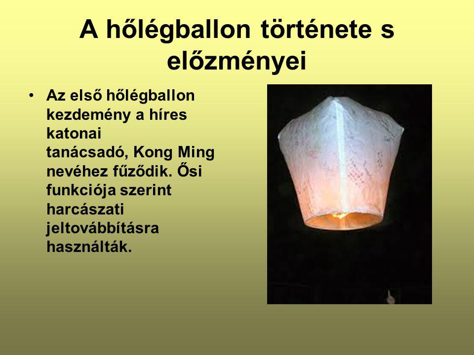 A hőlégballon története s előzményei •Az első hőlégballon kezdemény a híres katonai tanácsadó, Kong Ming nevéhez fűződik.