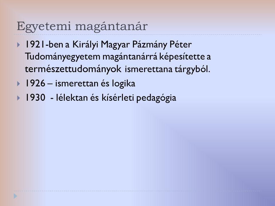 Egyetemi magántanár  1921-ben a Királyi Magyar Pázmány Péter Tudományegyetem magántanárrá képesítette a természettudományok ismerettana tárgyból.  1