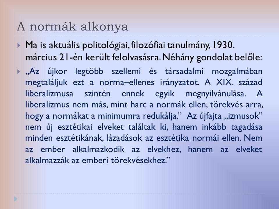 """A normák alkonya  Ma is aktuális politológiai, filozófiai tanulmány, 1930. március 21-én került felolvasásra. Néhány gondolat belőle:  """"Az újkor leg"""