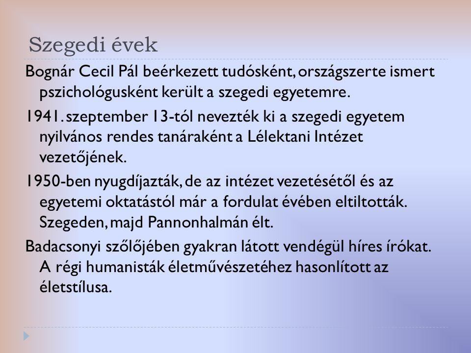 Szegedi évek Bognár Cecil Pál beérkezett tudósként, országszerte ismert pszichológusként került a szegedi egyetemre. 1941. szeptember 13-tól nevezték