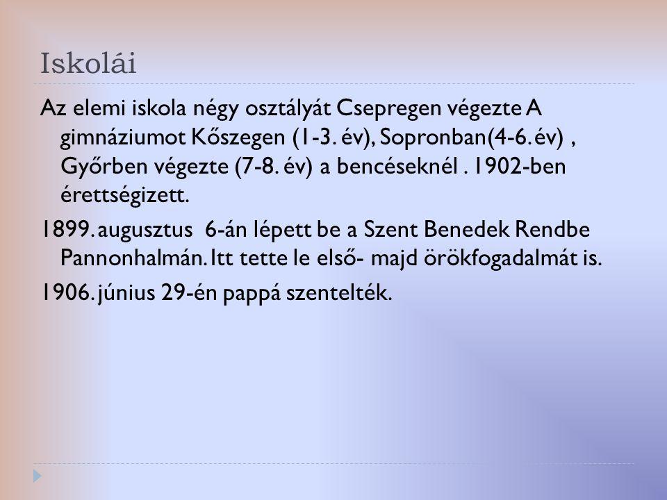 Iskolái Az elemi iskola négy osztályát Csepregen végezte A gimnáziumot Kőszegen (1-3. év), Sopronban(4-6. év), Győrben végezte (7-8. év) a bencéseknél