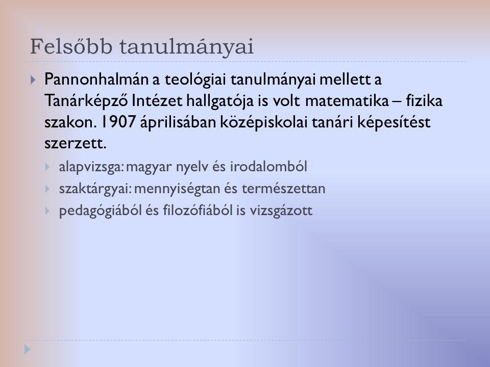 Felsőbb tanulmányai  Pannonhalmán a teológiai tanulmányai mellett a Tanárképző Intézet hallgatója is volt matematika – fizika szakon. 1907 áprilisába