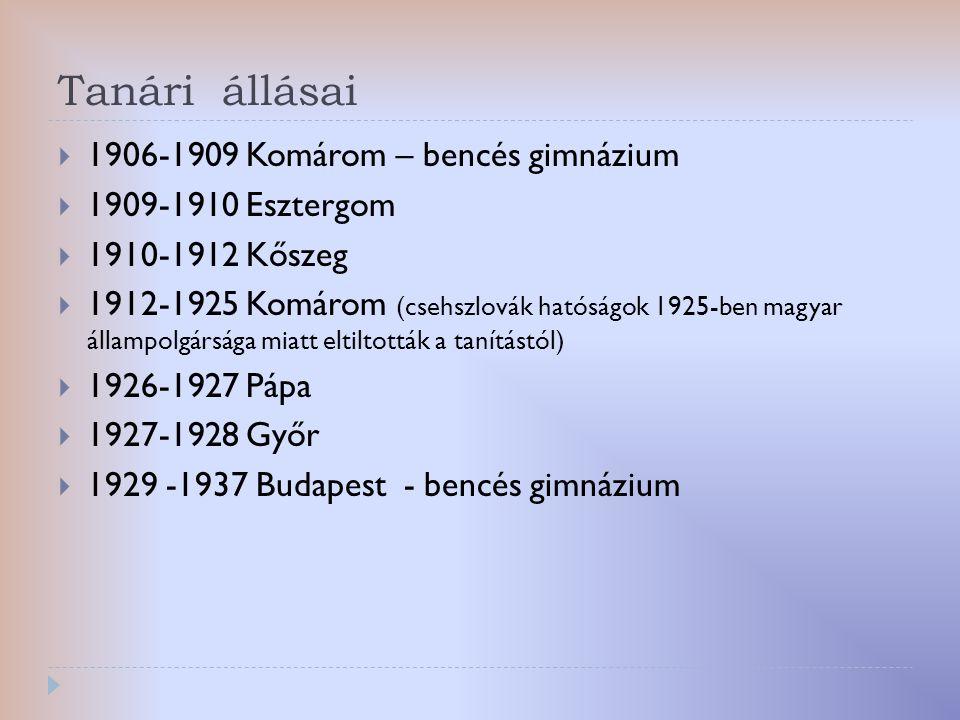 Tanári állásai  1906-1909 Komárom – bencés gimnázium  1909-1910 Esztergom  1910-1912 Kőszeg  1912-1925 Komárom (csehszlovák hatóságok 1925-ben mag