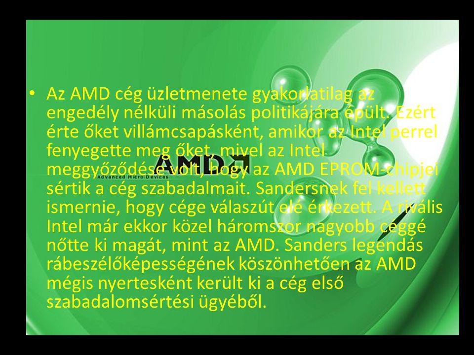 • Az AMD cég üzletmenete gyakorlatilag az engedély nélküli másolás politikájára épült. Ezért érte őket villámcsapásként, amikor az Intel perrel fenyeg
