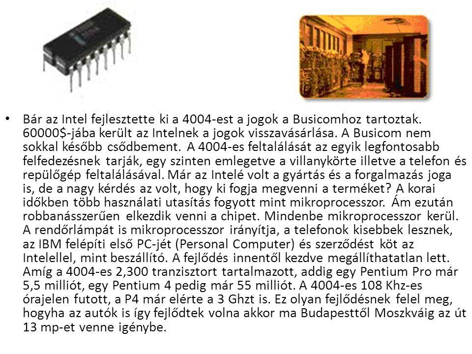 • Bár az Intel fejlesztette ki a 4004-est a jogok a Busicomhoz tartoztak. 60000$-jába került az Intelnek a jogok visszavásárlása. A Busicom nem sokkal
